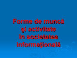Forme de munc ă şi activit ate în societatea informaţională