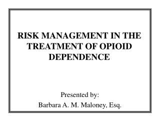 RISK MANAGEMENT IN THE TREATMENT OF OPIOID DEPENDENCE