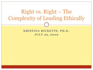 Right vs. Right   The Complexity of Leading Ethically