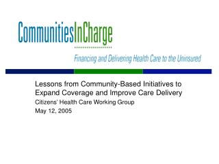Lessons from Community-Based Initiatives to Expand Coverage and Improve Care Delivery