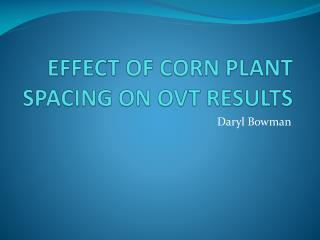 EFFECT OF CORN PLANT SPACING ON OVT RESULTS