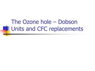 The Ozone hole – Dobson Units and CFC replacements
