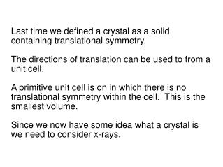Last time we defined a crystal as a solid containing translational symmetry.
