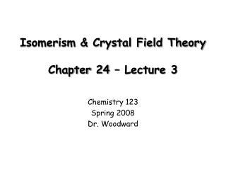 Isomerism & Crystal Field Theory Chapter 24 � Lecture 3