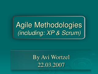 Agile Methodologies (including: XP & Scrum)