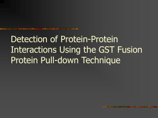 Detection of Protein-Protein Interactions Using the GST Fusion Protein Pull-down Technique