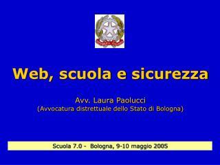Web, scuola e sicurezza Avv. Laura Paolucci (Avvocatura distrettuale dello Stato di Bologna)