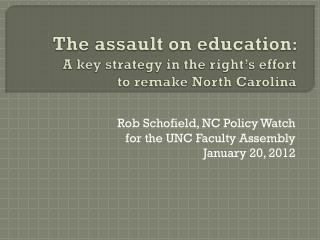 The assault on education :  A key strategy in the right's effort  to remake North Carolina