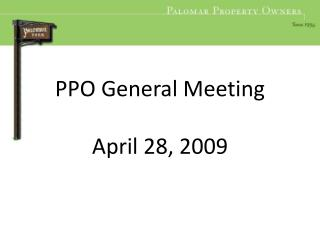 PPO General Meeting    April 28, 2009