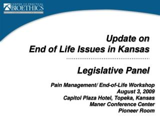 Update on  End of Life Issues in Kansas Legislative Panel