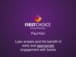 Paul Kerr Loan arrears and the benefit of early and  appropriate  engagement with banks
