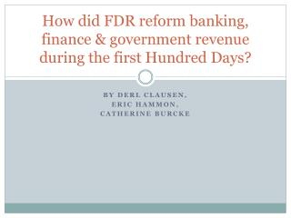 How did FDR reform banking, finance & government revenue during the first Hundred Days?
