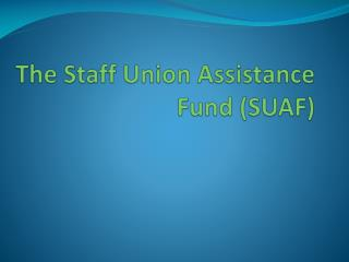The Staff Union Assistance  Fund  (SUAF)