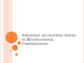 Strategic Accounting Issues in Multinational Corporations