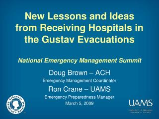 Doug Brown – ACH Emergency Management Coordinator Ron Crane – UAMS Emergency Preparedness Manager