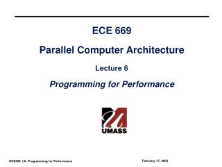 ECE 669 Parallel Computer Architecture Lecture 6 Programming for Performance