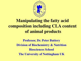 Manipulating the fatty acid composition including CLA content   of animal products