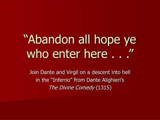 """Abandon all hope ye who enter here . . ."""