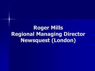 Roger Mills Regional Managing Director Newsquest (London)
