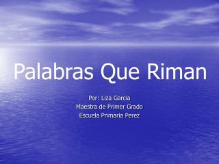 Por: Liza Garcia Maestra de Primer Grado Escuela Primaria Perez