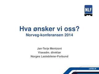 Hva ønsker vi oss? Norveg -konferansen 2014
