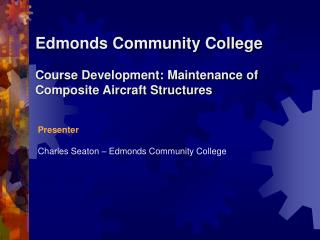 Edmonds Community College  Course Development: Maintenance of Composite Aircraft Structures