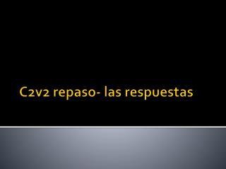 C2v2  repaso -  las respuestas