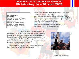 ISHOCKEYTUR TIL UNGARN OG BUDAPEST! VM Ishockey 14. – 20. april 2002.
