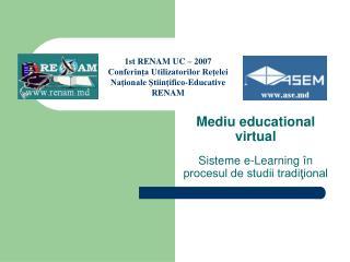 Mediu educational virtual Sisteme e-Learning în procesul de studii tradiţional