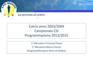 Calcio anno 2003/2004 Campionato CSI Programmazione 2013/2015