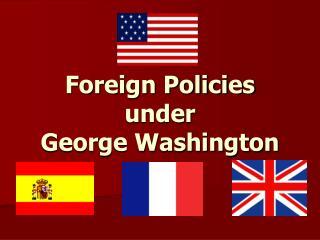 Foreign Policies under  George Washington