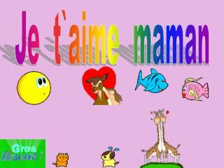 Je  t`aime  maman