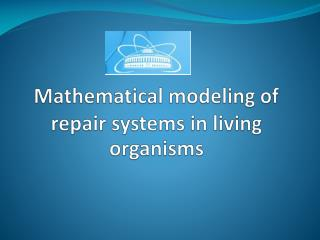 Mathematical modeling of repair systems in living organisms