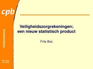 Veiligheidszorgrekeningen; een nieuw statistisch product