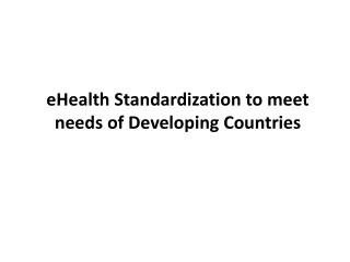 eHealth Standardization to meet needs of Developing Countries