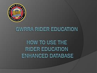 GWRRA Rider Education How  to Use the  Rider Education Enhanced Database