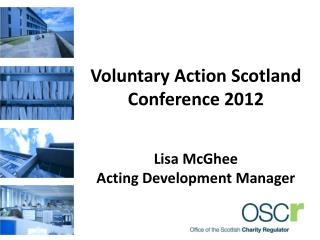 Voluntary Action Scotland Conference 2012 Lisa McGhee Acting Development Manager