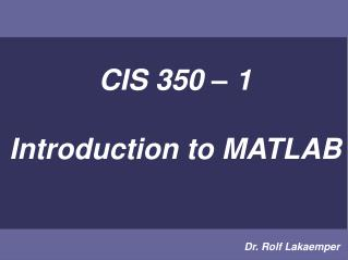 CIS 350 – 1 Introduction to MATLAB