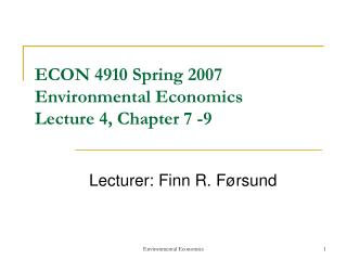 ECON 4910 Spring 2007  Environmental Economics  Lecture 4, Chapter 7 -9