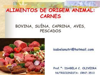 ALIMENTOS DE ORIGEM ANIMAL:  CARNES BOVINA, SUÍNA, CAPRINA, AVES, PESCADOS