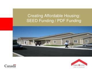 Creating Affordable Housing: SEED Funding / PDF Funding