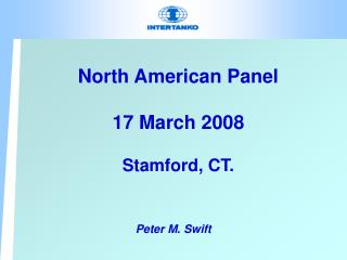 North American Panel 17 March 2008 Stamford, CT.