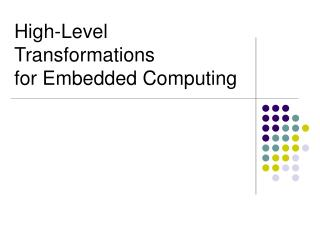 High-Level Transformations  for Embedded Computing