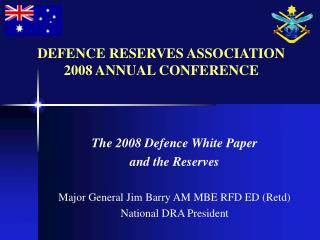 The 2008 Defence White Paper  and the Reserves Major General Jim Barry AM MBE RFD ED (Retd)