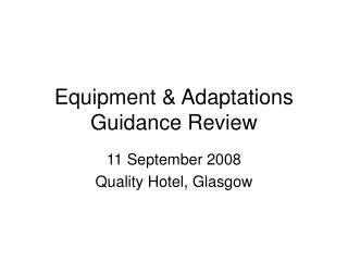 Equipment & Adaptations Guidance Review