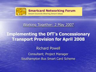 Richard Powell Consultant; Project Manager Southampton Bus Smart Card Scheme