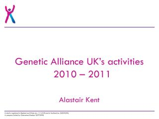 Genetic Alliance UK's activities  2010 – 2011 Alastair Kent