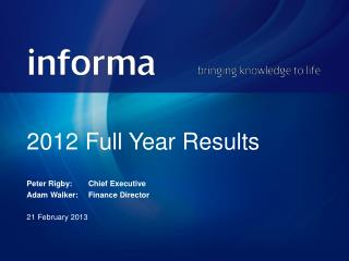 2012 Full Year Results Peter Rigby:	Chief Executive Adam Walker:	Finance Director 21 February 2013