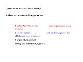 Q: How do we measure GDP in Reality?  A: There are three equivalent approaches