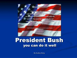 President Bush     you can do it well By Audrey Deng